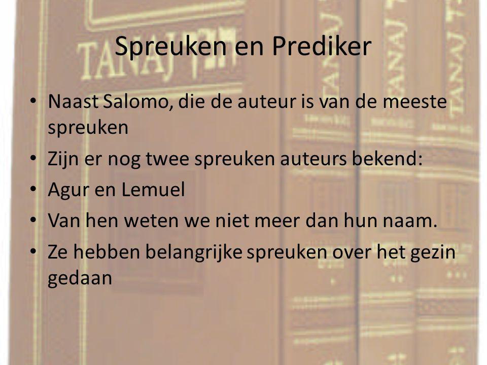 Spreuken en Prediker Naast Salomo, die de auteur is van de meeste spreuken Zijn er nog twee spreuken auteurs bekend: Agur en Lemuel Van hen weten we n