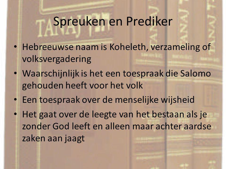 Spreuken en Prediker Hebreeuwse naam is Koheleth, verzameling of volksvergadering Waarschijnlijk is het een toespraak die Salomo gehouden heeft voor h
