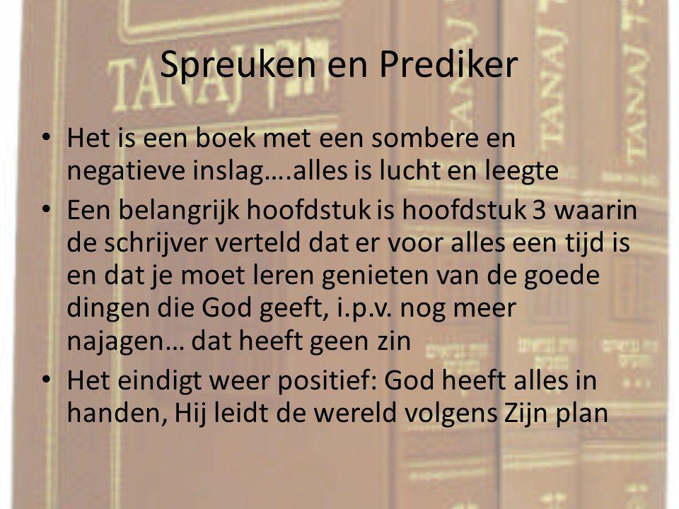 Spreuken en Prediker Het is een boek met een sombere en negatieve inslag….alles is lucht en leegte Een belangrijk hoofdstuk is hoofdstuk 3 waarin de s
