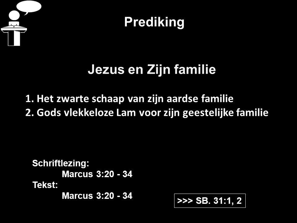 Prediking Jezus en Zijn familie 1.Het zwarte schaap van zijn aardse familie 2.