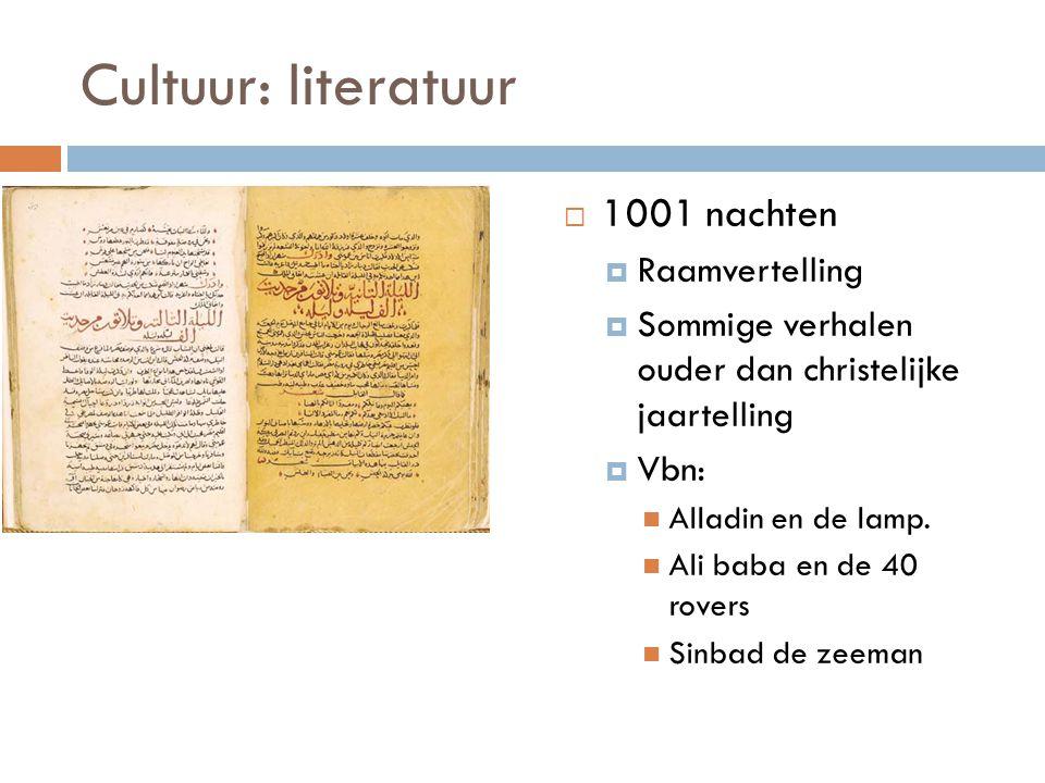 Cultuur: literatuur  1001 nachten  Raamvertelling  Sommige verhalen ouder dan christelijke jaartelling  Vbn: Alladin en de lamp. Ali baba en de 40
