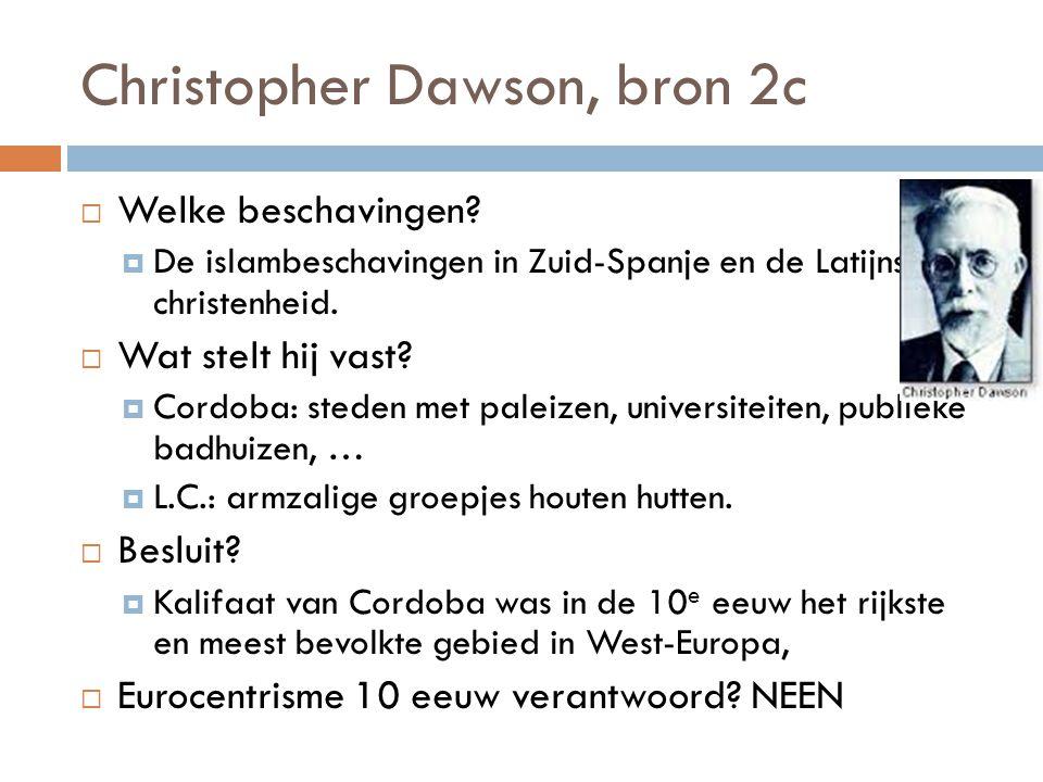 Christopher Dawson, bron 2c  Welke beschavingen?  De islambeschavingen in Zuid-Spanje en de Latijnse christenheid.  Wat stelt hij vast?  Cordoba:
