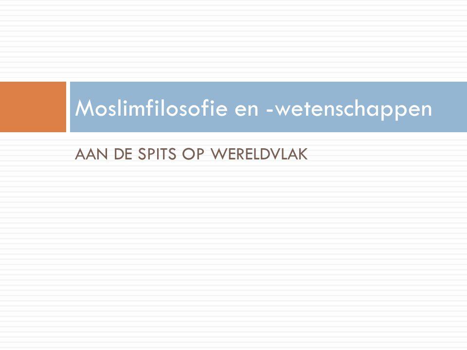 AAN DE SPITS OP WERELDVLAK Moslimfilosofie en -wetenschappen