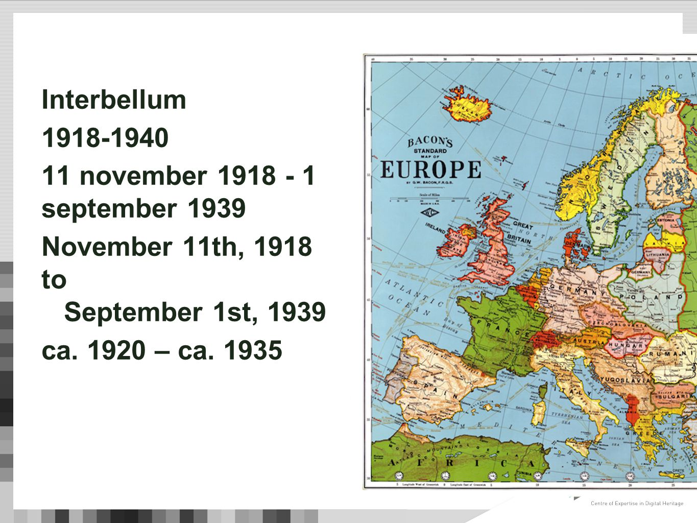 Interbellum 1918-1940 11 november 1918 - 1 september 1939 November 11th, 1918 to September 1st, 1939 ca.