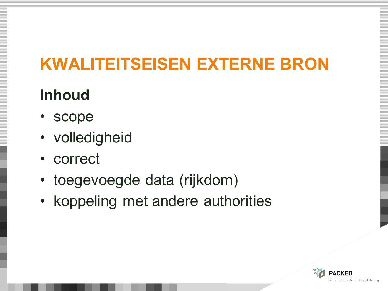 KWALITEITSEISEN EXTERNE BRON Inhoud scope volledigheid correct toegevoegde data (rijkdom) koppeling met andere authorities