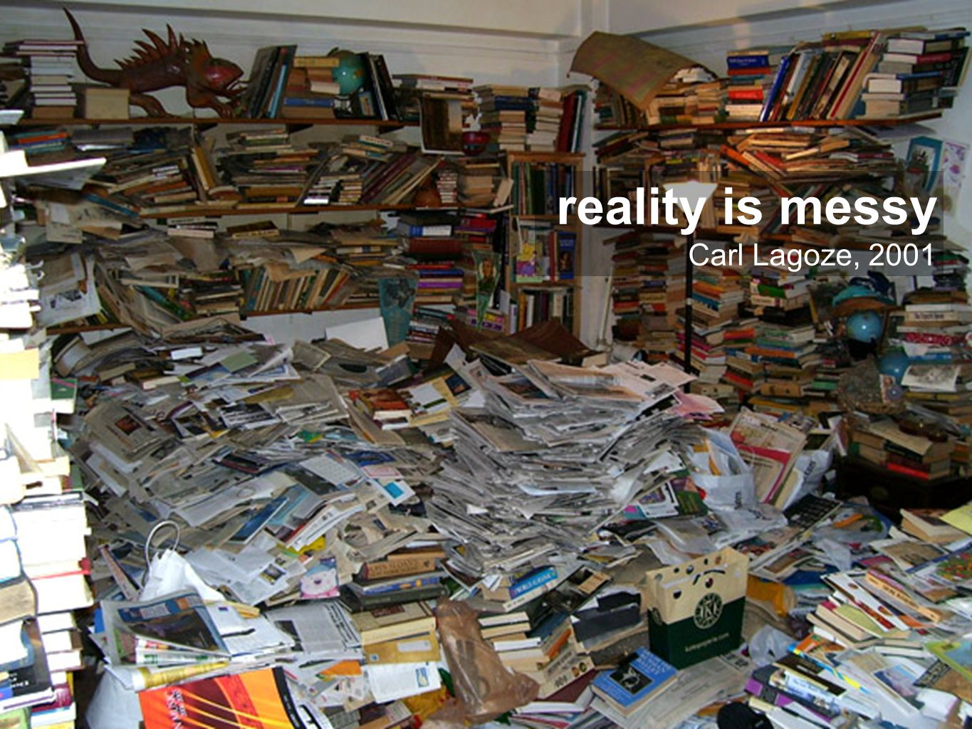 1. REALITY IS MESSY reality is messy Carl Lagoze, 2001