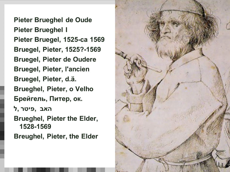 Pieter Brueghel de Oude Pieter Brueghel I Pieter Bruegel, 1525-ca 1569 Bruegel, Pieter, 1525 -1569 Bruegel, Pieter de Oudere Bruegel, Pieter, l ancien Bruegel, Pieter, d.ä.