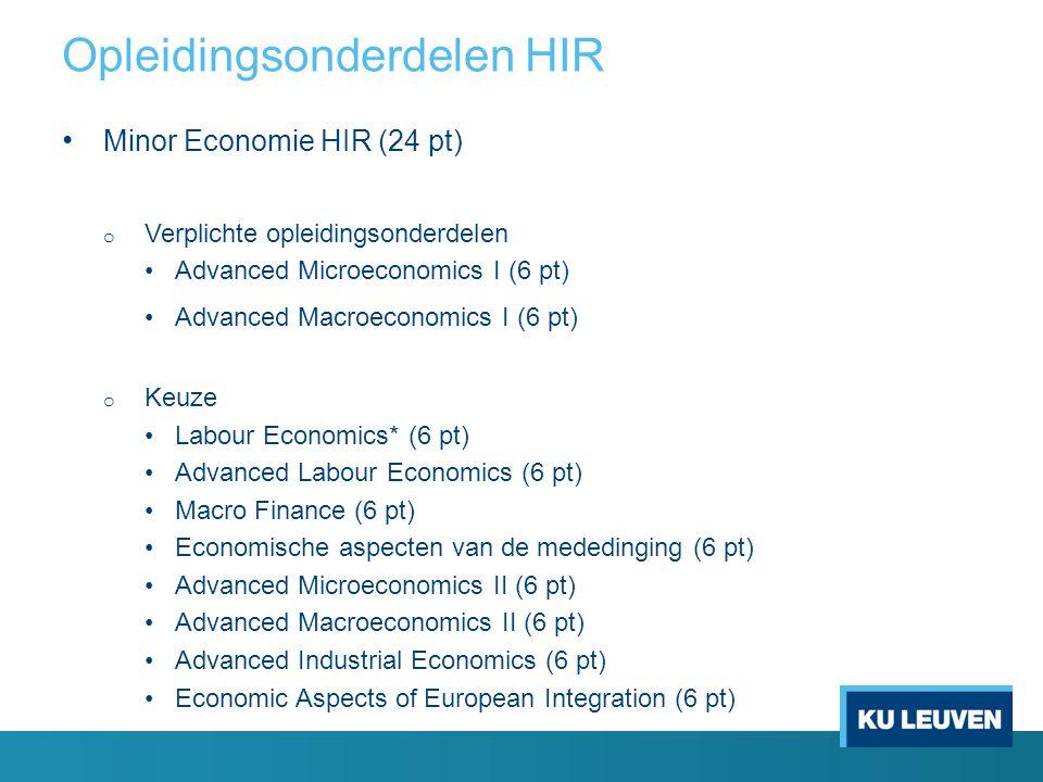 Minor Economie HIR (24 pt) o Verplichte opleidingsonderdelen Advanced Microeconomics I (6 pt) Advanced Macroeconomics I (6 pt) o Keuze Labour Economic