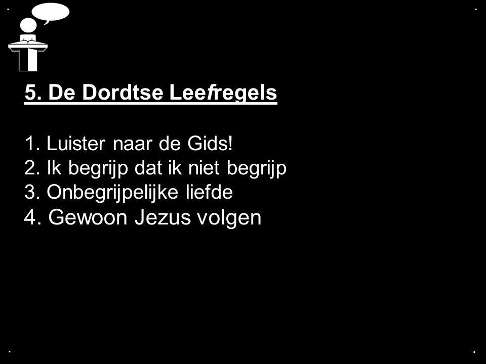 .... 5. De Dordtse Leefregels 1. Luister naar de Gids.
