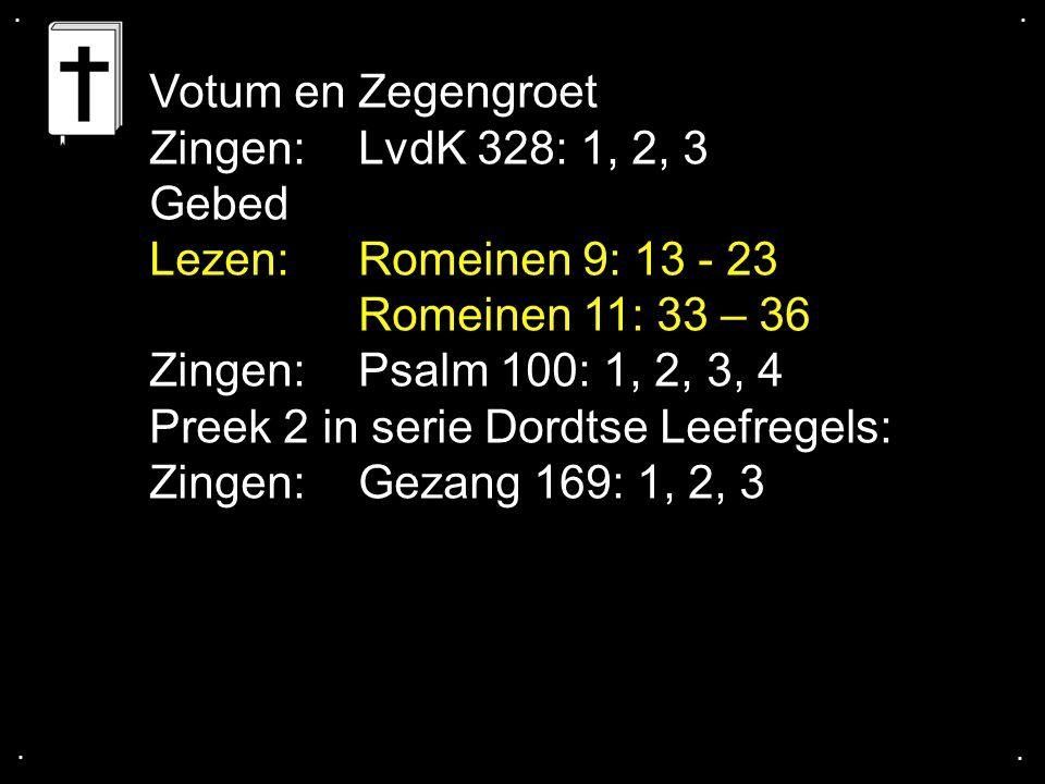 .... Votum en Zegengroet Zingen:LvdK 328: 1, 2, 3 Gebed Lezen: Romeinen 9: 13 - 23 Romeinen 11: 33 – 36 Zingen:Psalm 100: 1, 2, 3, 4 Preek 2 in serie