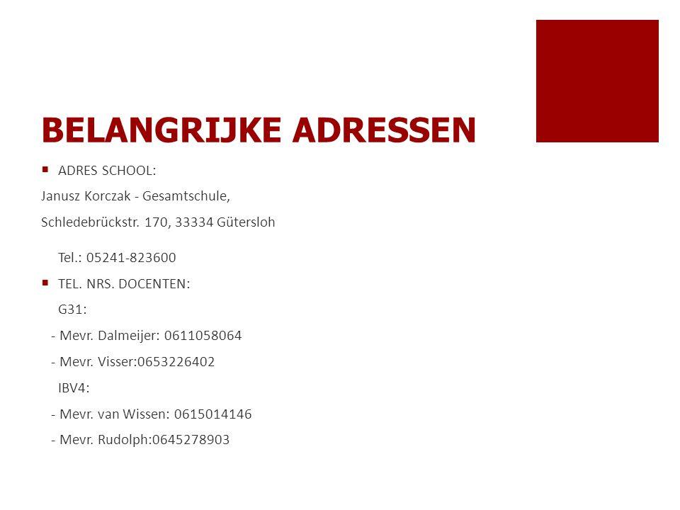 BELANGRIJKE ADRESSEN  ADRES SCHOOL: Janusz Korczak - Gesamtschule, Schledebrückstr. 170, 33334 Gütersloh Tel.: 05241-823600  TEL. NRS. DOCENTEN: G31