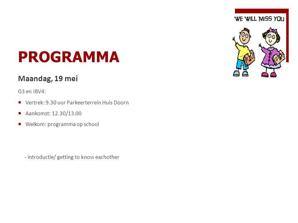 PROGRAMMA Maandag, 19 mei G3 en IBV4:  Vertrek: 9.30 uur Parkeerterrein Huis Doorn  Aankomst: 12.30/13.00  Welkom: programma op school - introducti