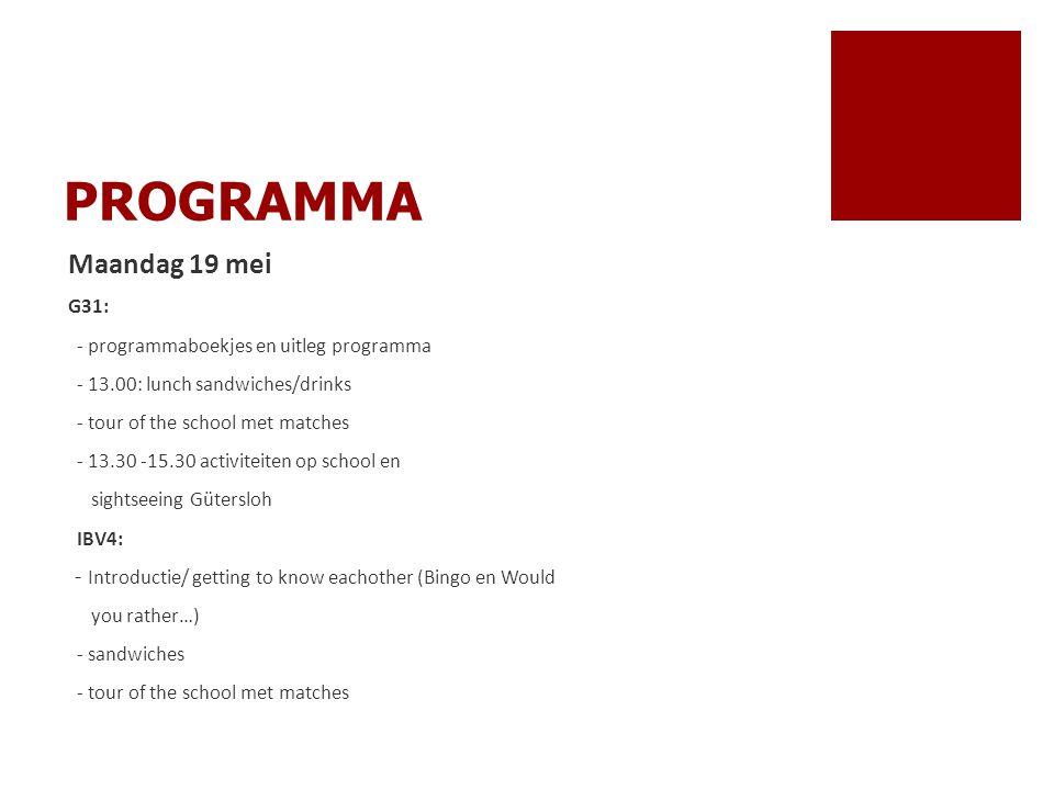 PROGRAMMA Maandag 19 mei G31: - programmaboekjes en uitleg programma - 13.00: lunch sandwiches/drinks - tour of the school met matches - 13.30 -15.30