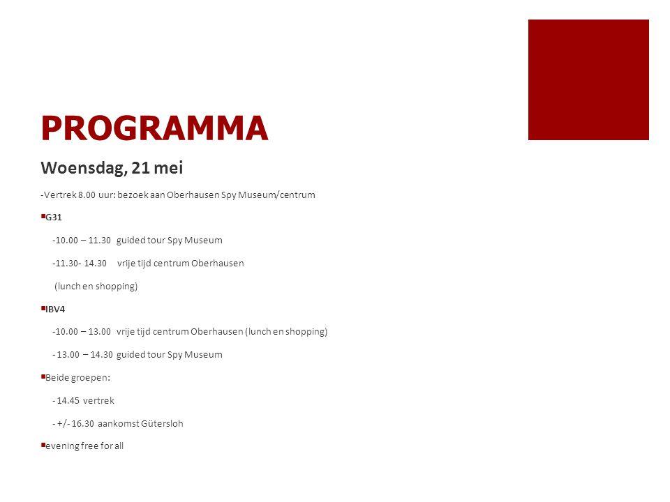 PROGRAMMA Woensdag, 21 mei -Vertrek 8.00 uur: bezoek aan Oberhausen Spy Museum/centrum  G31 -10.00 – 11.30 guided tour Spy Museum -11.30- 14.30 vrije
