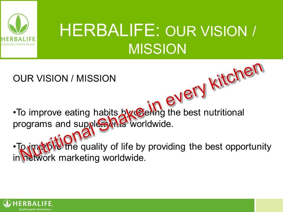 Voeding voor een beter leven HERBALIFE: OUR VISION / MISSION OUR VISION / MISSION To improve eating habits by offering the best nutritional programs a