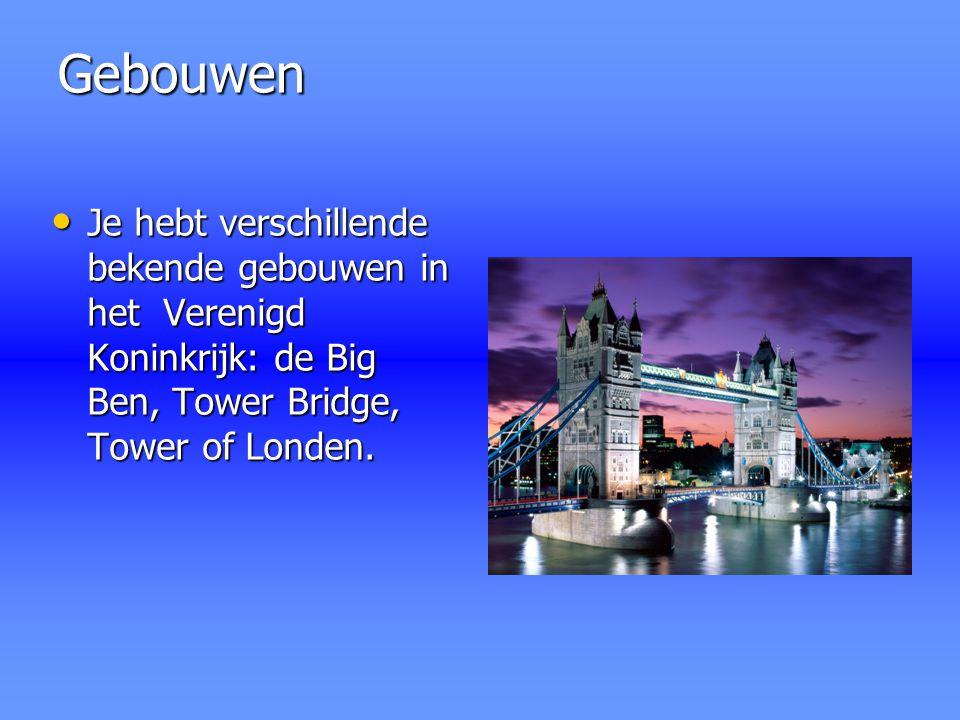 Gebouwen Gebouwen Je hebt verschillende bekende gebouwen in het Verenigd Koninkrijk: de Big Ben, Tower Bridge, Tower of Londen. Je hebt verschillende