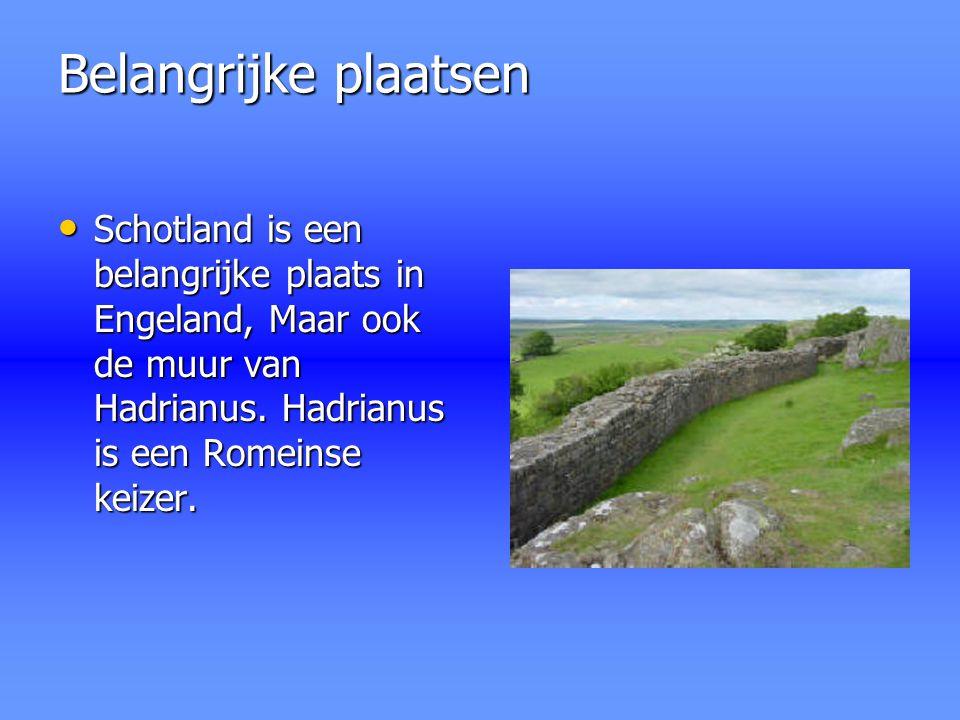 Belangrijke plaatsen Schotland is een belangrijke plaats in Engeland, Maar ook de muur van Hadrianus. Hadrianus is een Romeinse keizer. Schotland is e