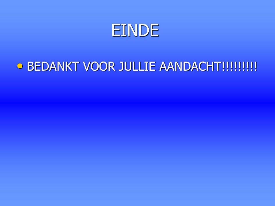 EINDE EINDE BEDANKT VOOR JULLIE AANDACHT!!!!!!!!! BEDANKT VOOR JULLIE AANDACHT!!!!!!!!!