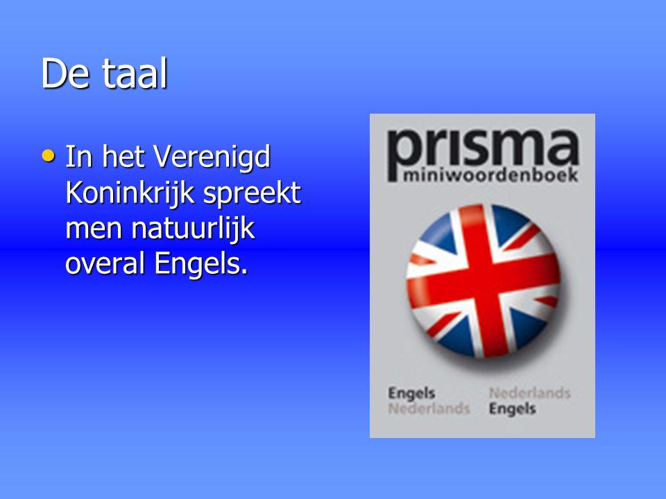 De taal In het Verenigd Koninkrijk spreekt men natuurlijk overal Engels. In het Verenigd Koninkrijk spreekt men natuurlijk overal Engels.