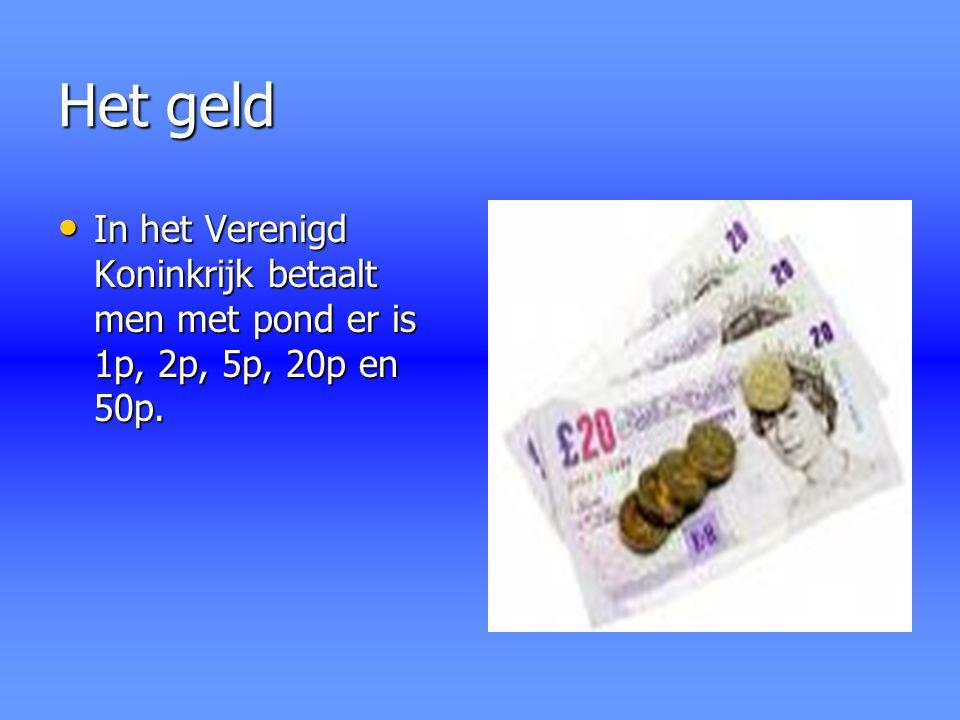 Het geld In het Verenigd Koninkrijk betaalt men met pond er is 1p, 2p, 5p, 20p en 50p. In het Verenigd Koninkrijk betaalt men met pond er is 1p, 2p, 5