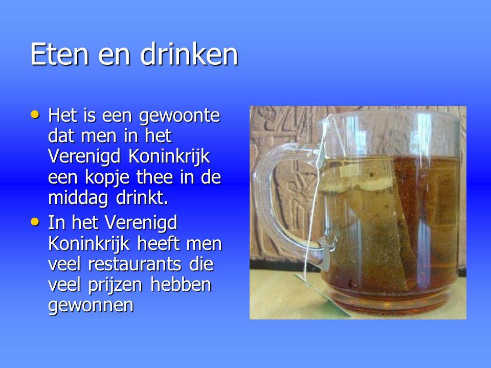 Eten en drinken Het is een gewoonte dat men in het Verenigd Koninkrijk een kopje thee in de middag drinkt. Het is een gewoonte dat men in het Verenigd