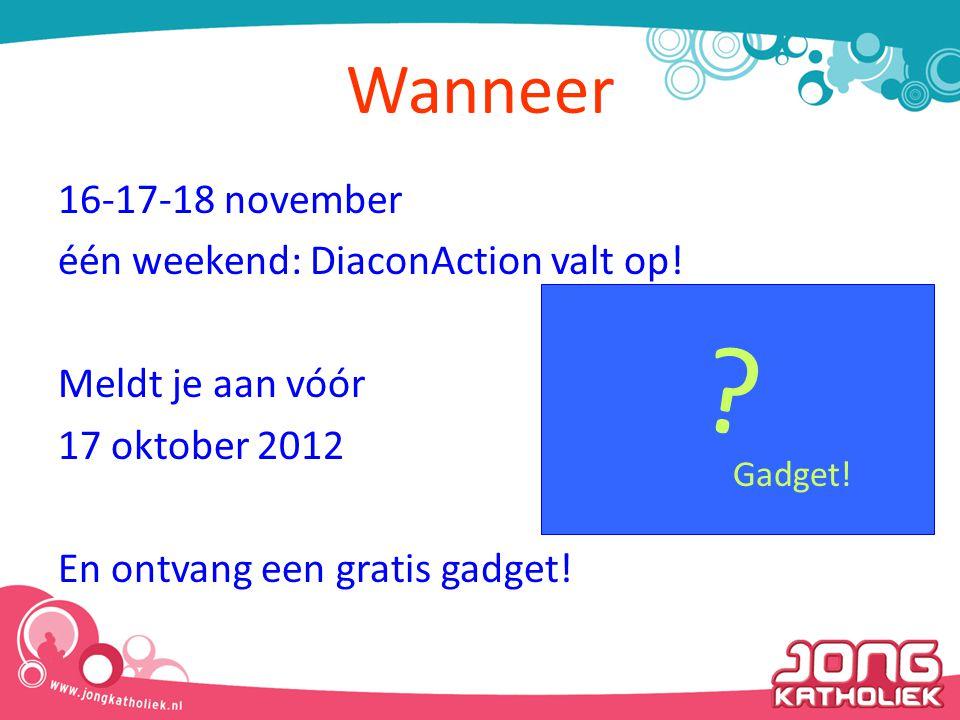 Wanneer 16-17-18 november één weekend: DiaconAction valt op! Meldt je aan vóór 17 oktober 2012 En ontvang een gratis gadget! Gadget! ?