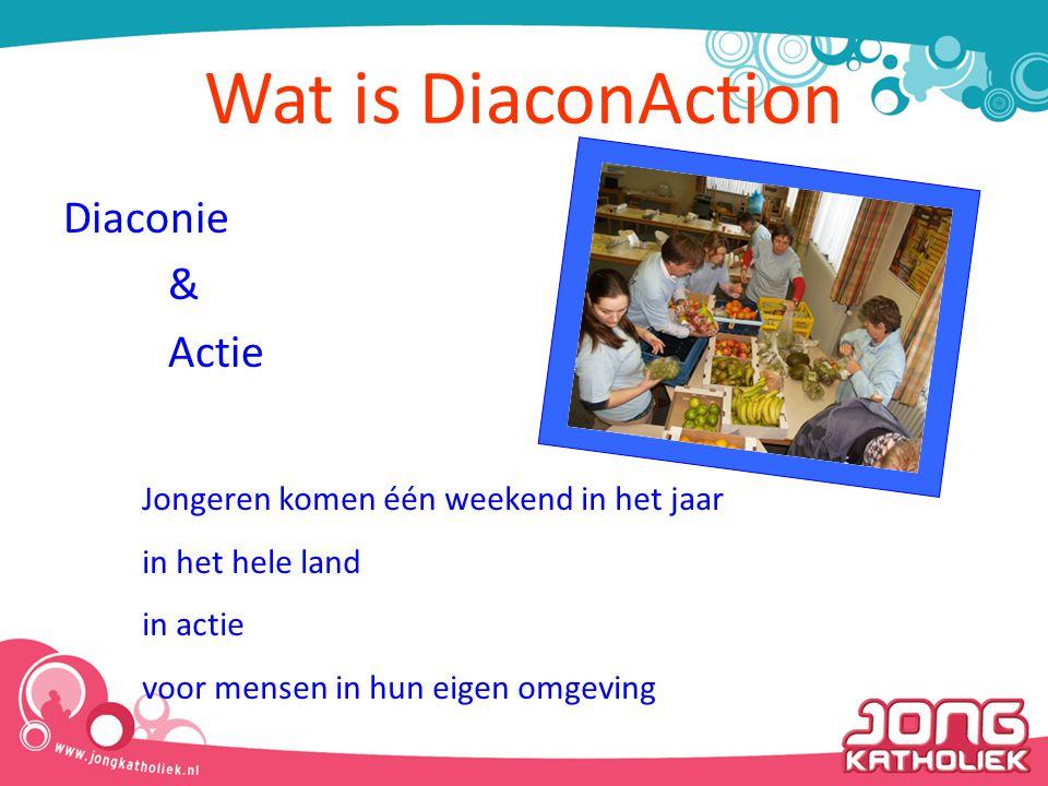 Wat is DiaconAction Diaconie & Actie Jongeren komen één weekend in het jaar in het hele land in actie voor mensen in hun eigen omgeving