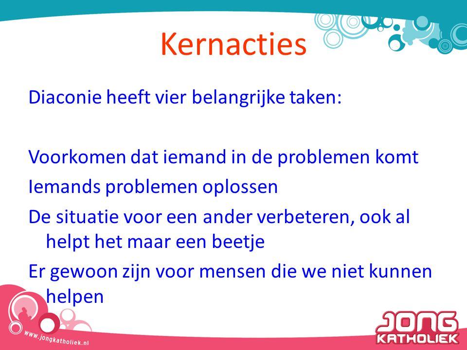 Kernacties Diaconie heeft vier belangrijke taken: Voorkomen dat iemand in de problemen komt Iemands problemen oplossen De situatie voor een ander verb