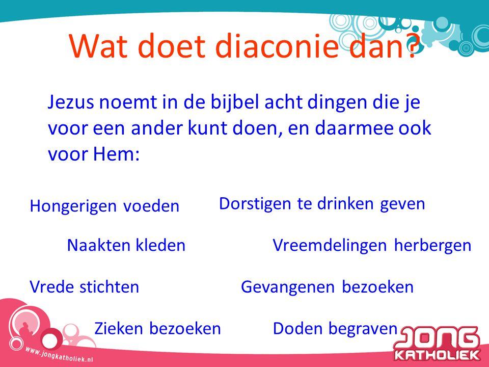 Wat doet diaconie dan? Jezus noemt in de bijbel acht dingen die je voor een ander kunt doen, en daarmee ook voor Hem: Hongerigen voeden Dorstigen te d