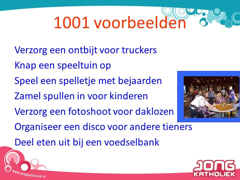 1001 voorbeelden Verzorg een ontbijt voor truckers Knap een speeltuin op Speel een spelletje met bejaarden Zamel spullen in voor kinderen Verzorg een fotoshoot voor daklozen Organiseer een disco voor andere tieners Deel eten uit bij een voedselbank
