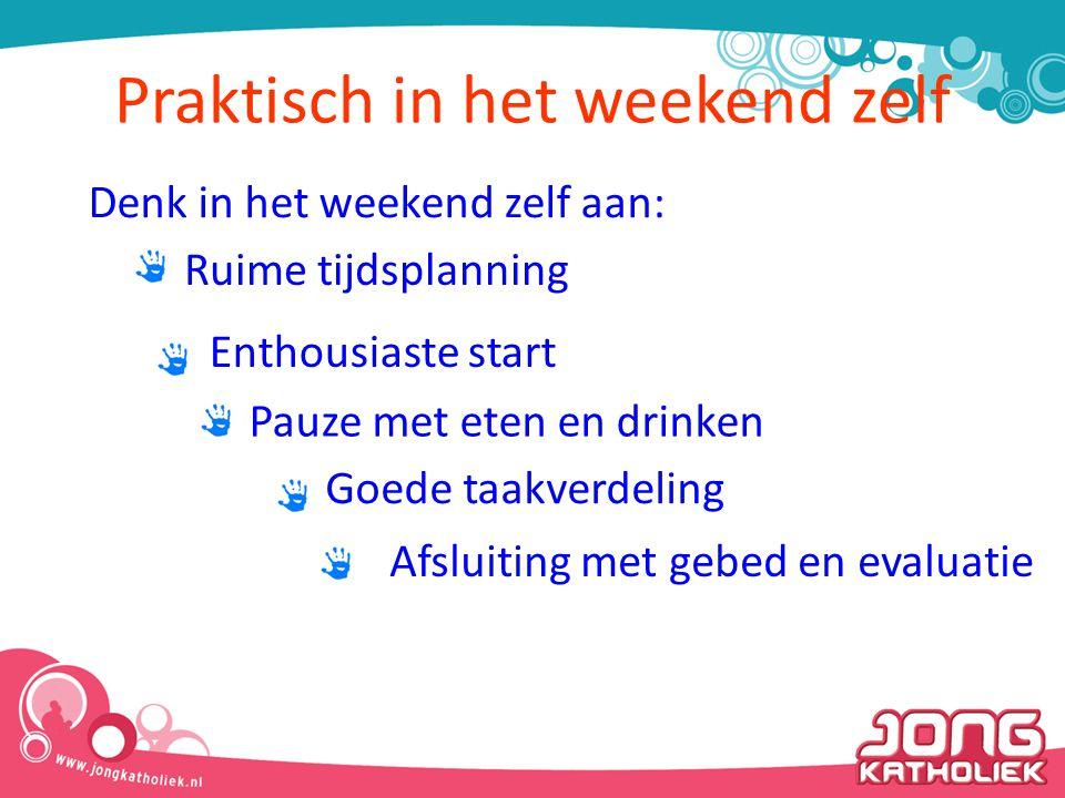 Praktisch in het weekend zelf Afsluiting met gebed en evaluatie Denk in het weekend zelf aan: Ruime tijdsplanning Enthousiaste start Pauze met eten en drinken Goede taakverdeling