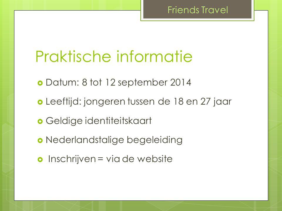 Praktische informatie  Datum: 8 tot 12 september 2014  Leeftijd: jongeren tussen de 18 en 27 jaar  Geldige identiteitskaart  Nederlandstalige begeleiding  Inschrijven = via de website Friends Travel