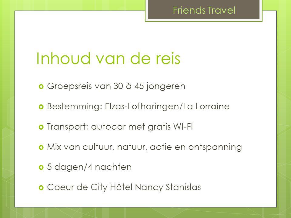 Inhoud van de reis  Groepsreis van 30 à 45 jongeren  Bestemming: Elzas-Lotharingen/La Lorraine  Transport: autocar met gratis WI-FI  Mix van cultuur, natuur, actie en ontspanning  5 dagen/4 nachten  Coeur de City Hôtel Nancy Stanislas Friends Travel