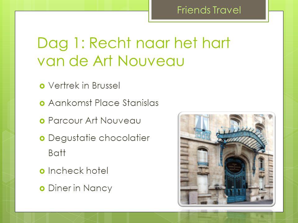 Dag 1: Recht naar het hart van de Art Nouveau  Vertrek in Brussel  Aankomst Place Stanislas  Parcour Art Nouveau  Degustatie chocolatier Alain Batt  Incheck hotel  Diner in Nancy Friends Travel