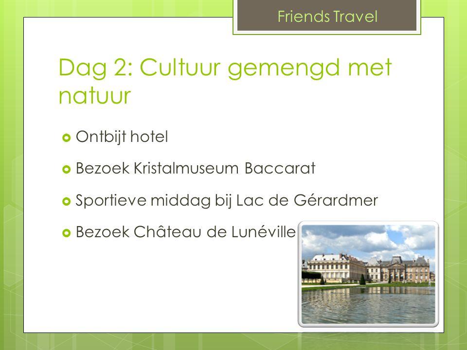 Dag 2: Cultuur gemengd met natuur  Ontbijt hotel  Bezoek Kristalmuseum Baccarat  Sportieve middag bij Lac de Gérardmer  Bezoek Château de Lunéville Friends Travel