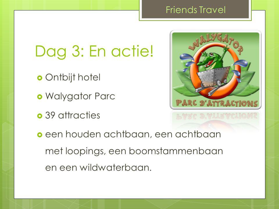 Dag 3: En actie!  Ontbijt hotel  Walygator Parc  39 attracties  een houden achtbaan, een achtbaan met loopings, een boomstammenbaan en een wildwat