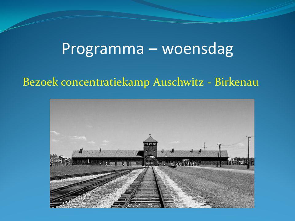 Programma – woensdag Bezoek concentratiekamp Auschwitz - Birkenau