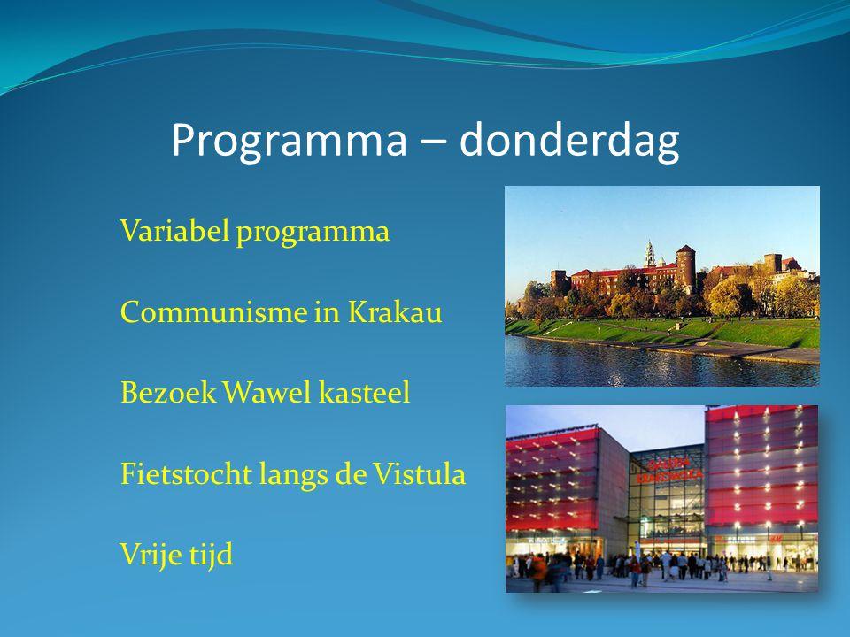 Programma – donderdag Variabel programma Communisme in Krakau Bezoek Wawel kasteel Fietstocht langs de Vistula Vrije tijd