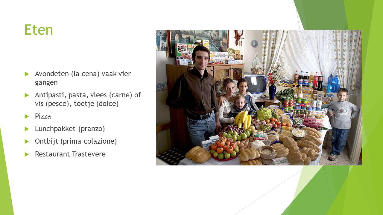 Eten  Avondeten (la cena) vaak vier gangen  Antipasti, pasta, vlees (carne) of vis (pesce), toetje (dolce)  Pizza  Lunchpakket (pranzo)  Ontbijt (prima colazione)  Restaurant Trastevere
