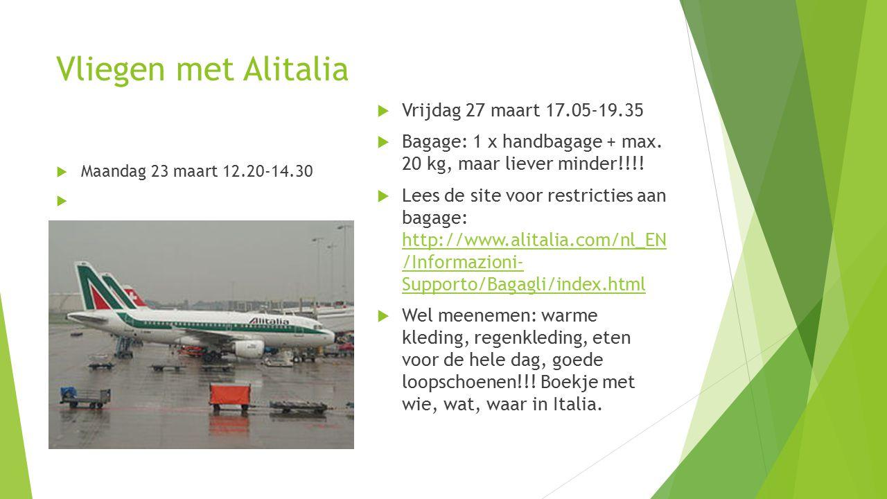 Vliegen met Alitalia  Maandag 23 maart 12.20-14.30   Vrijdag 27 maart 17.05-19.35  Bagage: 1 x handbagage + max.
