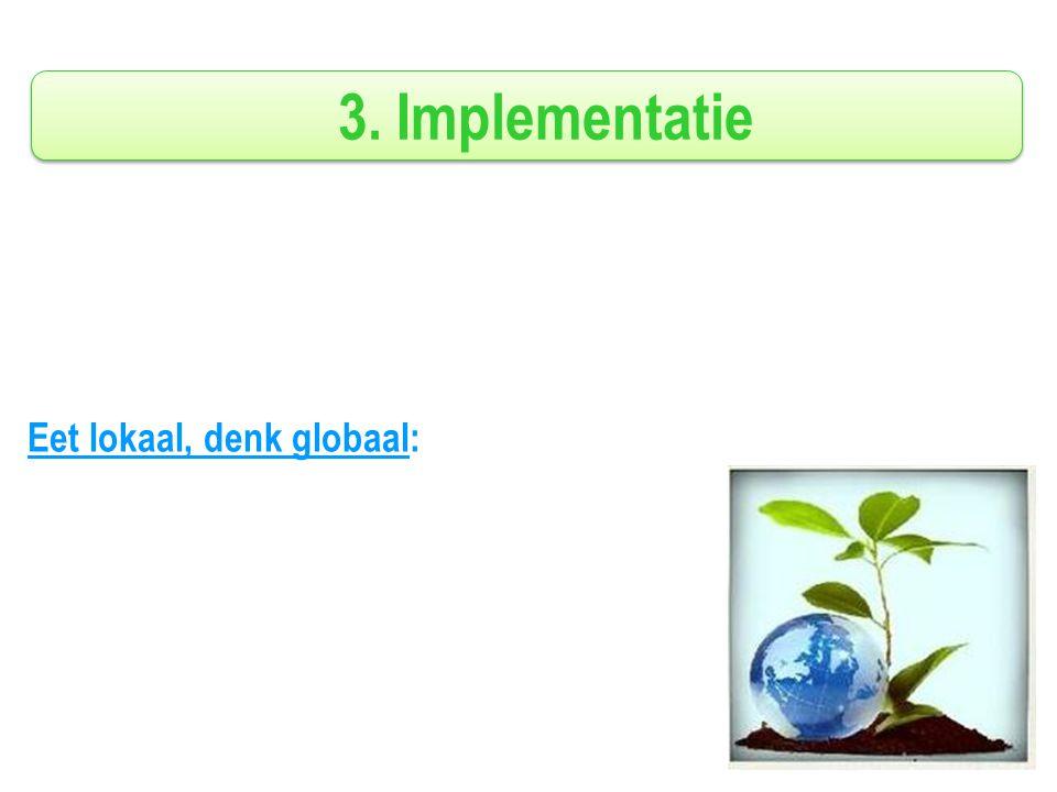 3. Implementatie Eet lokaal, denk globaal: