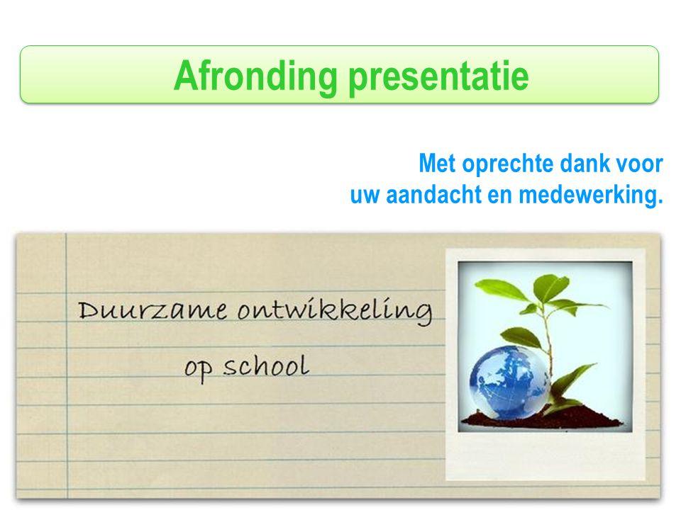 Afronding presentatie Met oprechte dank voor uw aandacht en medewerking.