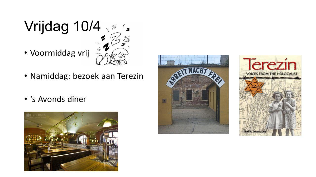Vrijdag 10/4 Voormiddag vrij Namiddag: bezoek aan Terezin 's Avonds diner