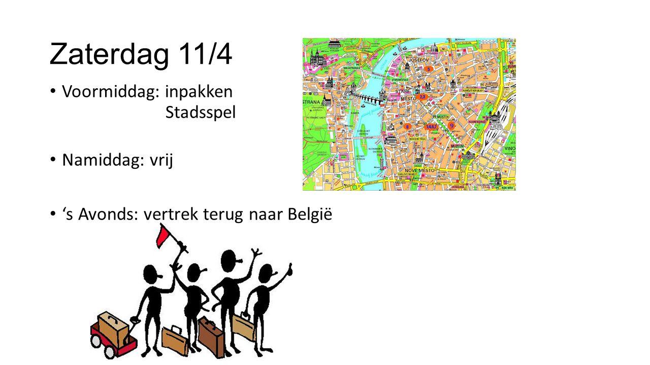 Zaterdag 11/4 Voormiddag: inpakken Stadsspel Namiddag: vrij 's Avonds: vertrek terug naar België