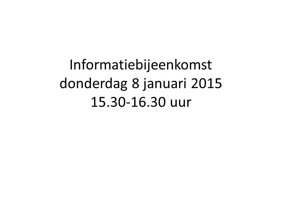 Informatiebijeenkomst donderdag 8 januari 2015 15.30-16.30 uur
