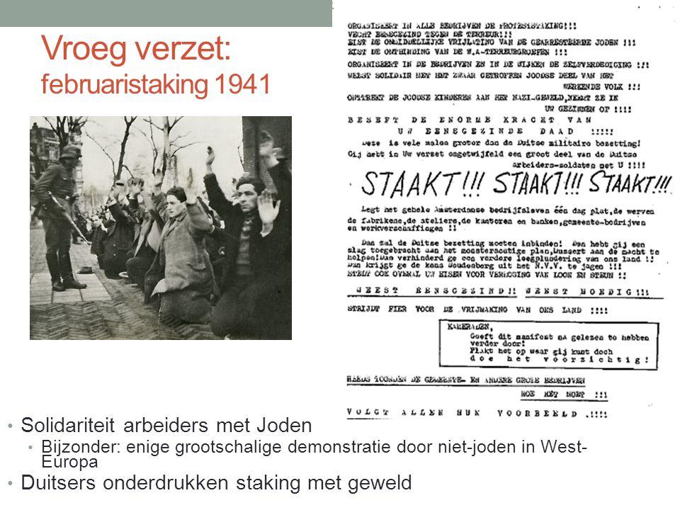 Vroeg verzet: februaristaking 1941 Solidariteit arbeiders met Joden Bijzonder: enige grootschalige demonstratie door niet-joden in West- Europa Duitsers onderdrukken staking met geweld