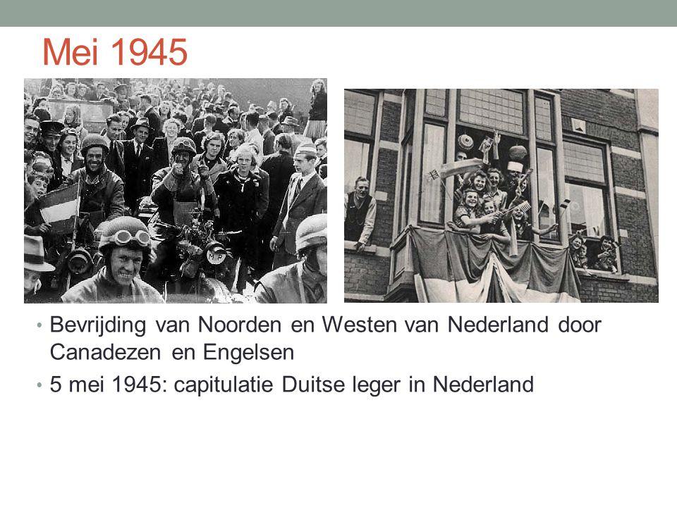 Mei 1945 Bevrijding van Noorden en Westen van Nederland door Canadezen en Engelsen 5 mei 1945: capitulatie Duitse leger in Nederland
