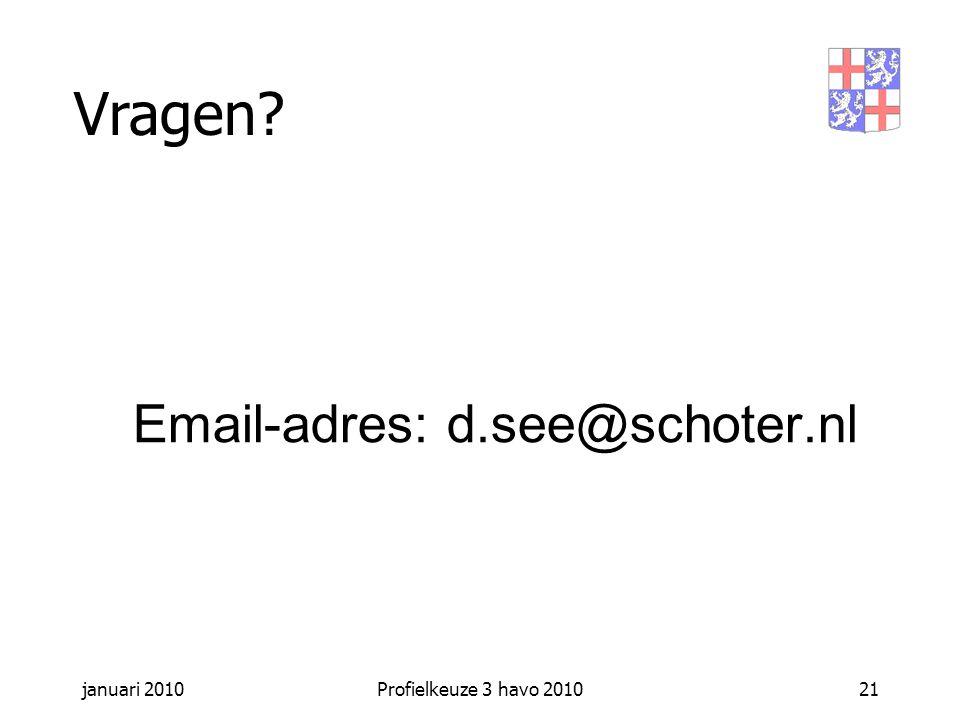 januari 2010Profielkeuze 3 havo 201021 Vragen? Email-adres: d.see@schoter.nl