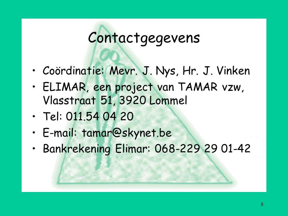 8 Contactgegevens Coördinatie: Mevr. J. Nys, Hr. J. Vinken ELIMAR, een project van TAMAR vzw, Vlasstraat 51, 3920 Lommel Tel: 011.54 04 20 E-mail: tam