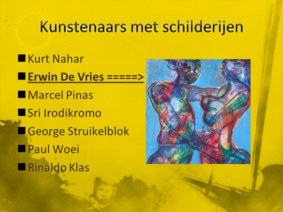 Kurt Nahar Erwin De Vries =====> Marcel Pinas Sri Irodikromo George Struikelblok Paul Woei Rinaldo Klas
